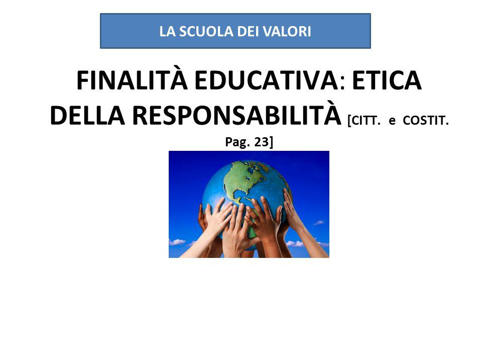 LA SCUOLA DEI VALORI FINALITÀ EDUCATIVA: ETICA DELLA RESPONSABILITÀ [CITT. e COSTIT. Pag. 23]